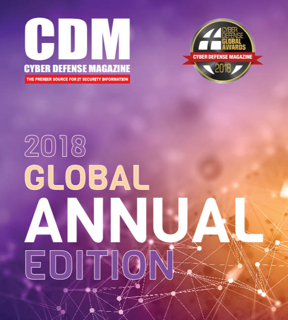 Cyber Defense Magazine Annual Global Edition for 2018 has arrived. Enjoy it!