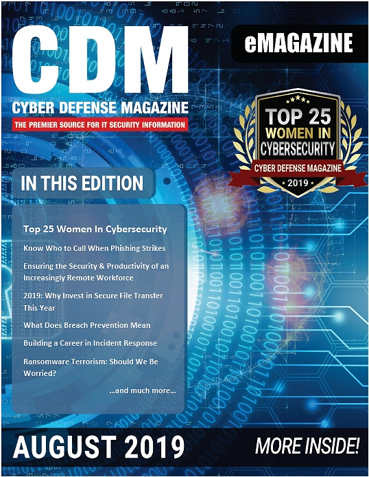 Cyber Defense Magazine – August 2019 has arrived. Enjoy it!