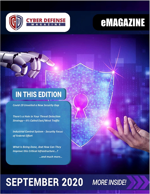 Cyber Defense Magazine – September 2020 has arrived. Enjoy it!