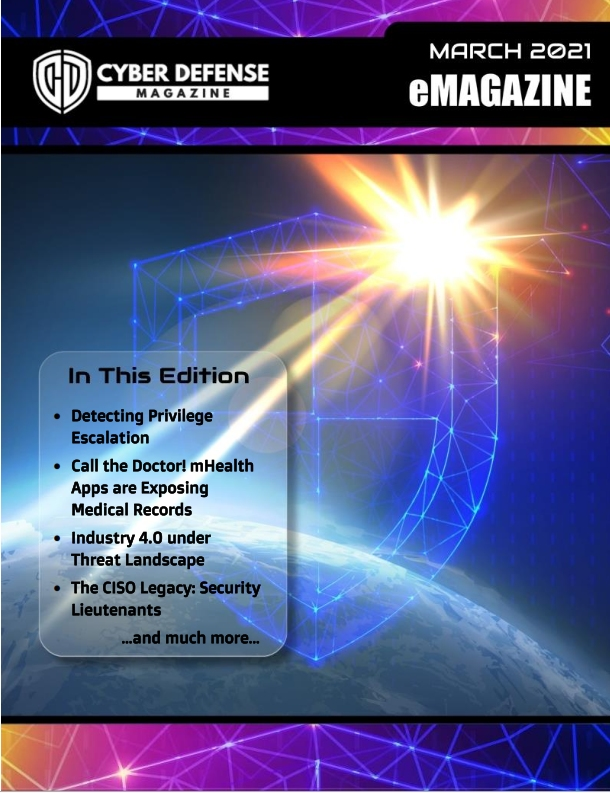Cyber Defense Magazine – March 2021 has arrived. Enjoy it!